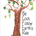 Need a children's Earth Day book for Earth Day? Be Cool, Follow Earth's Rule is a wonderful book to teach young kids the importance of caring for our planet.