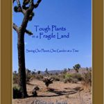 In Tough Plants in a Fragile Land,  Fritzie Von Jessen introduces beginning and avid gardeners to the beauty of desert gardening.
