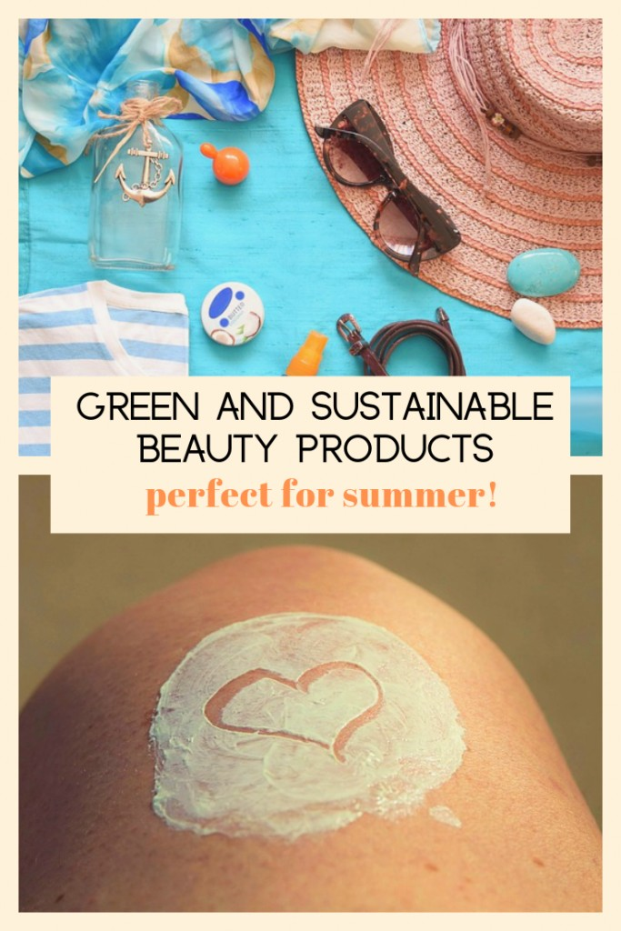 Green and Sustainable Beauty Products Perfect for Summer