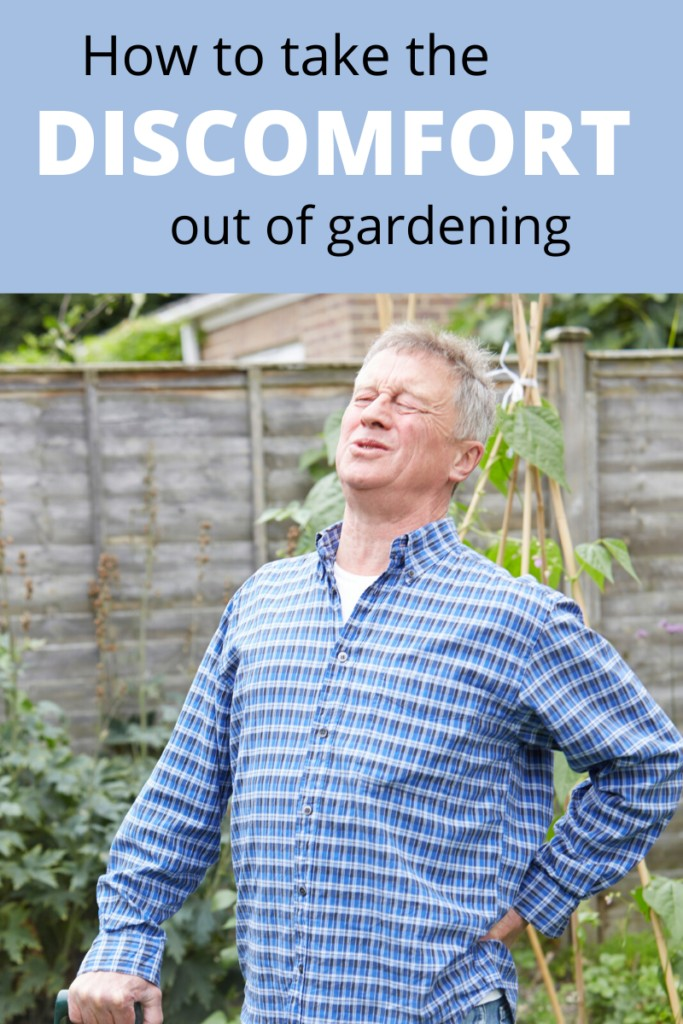 man with back pain and garden shovel with text overlay 'How to take the DISCOMFORT out of gardening'