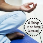 5 Things to Include in Your Morning Routine