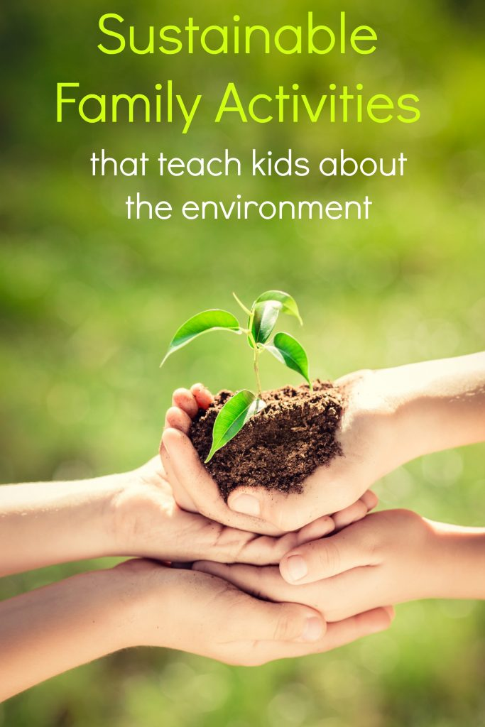 Sustainable Family Activites for Teaching Kids about the Environment