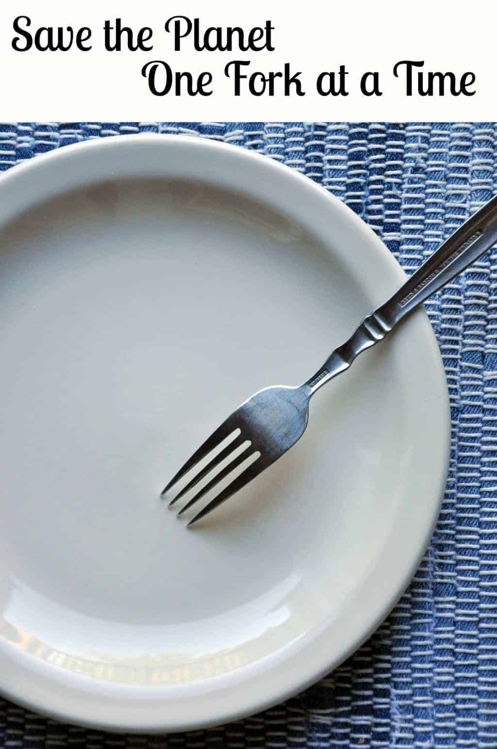 Save Our Planet Earth One Fork at a Time - Turning the Clock Back