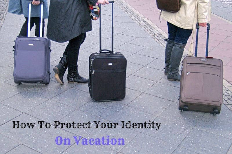 Preventing Identity Theft While on Vacation #LifeLocksafety