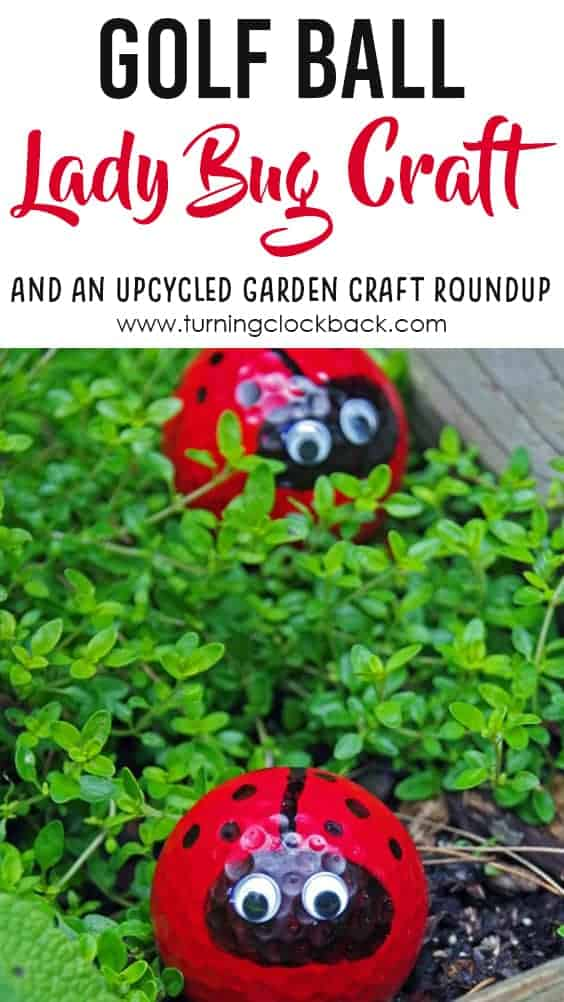 Golf Ball Lady Bug Craft and an Upcycled Garden Craft Roundup