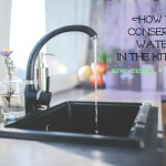 How to Conserve Water in the Kitchen to Go Green and Save Money
