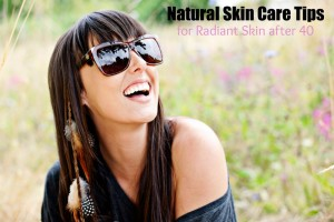 Natural Skin Care Tips for Radient Skin After 40