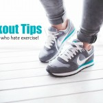 Workout Tips for People Who Hate Exercise!