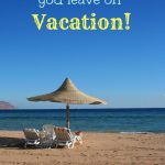 4 Things to do Before Vacation to Make Coming Home Easier