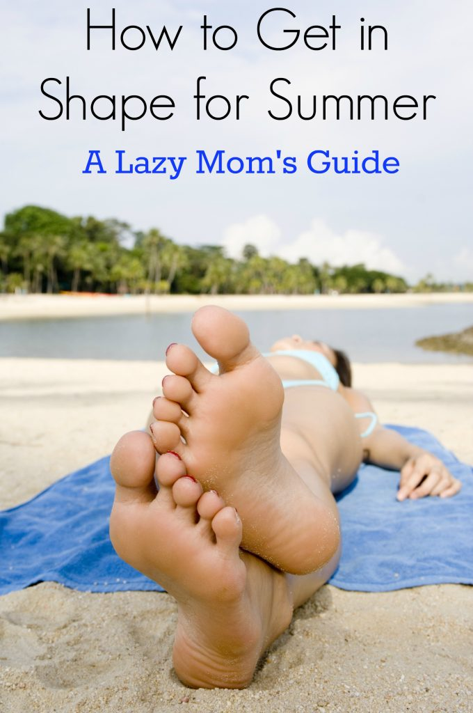A Lazy Mom's Guide: How to Get in Shape for Summer