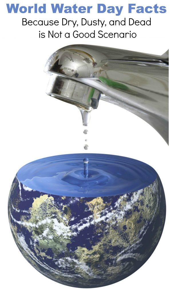 World Water Day Facts to Learn Because Dry, Dusty, and Dead is Not a Good Scenario