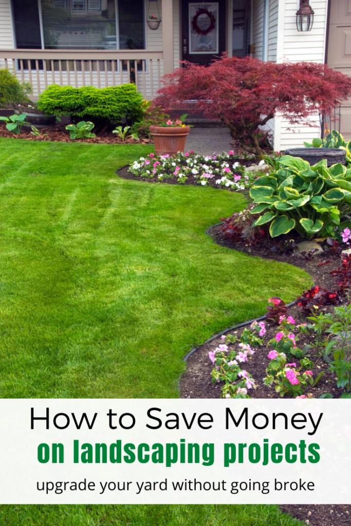 Well landscaped yard with text Saving Money on landscaping projects