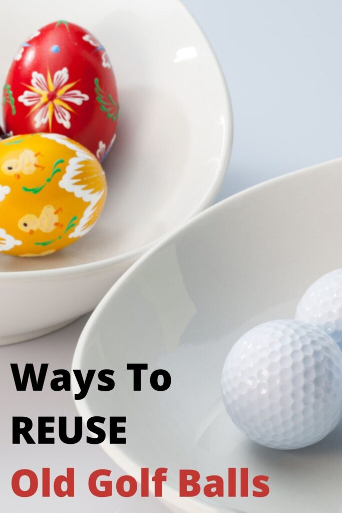 golf ball and painted eggs in white bowls with text overlay Ways To REUSE Old Golf Balls'